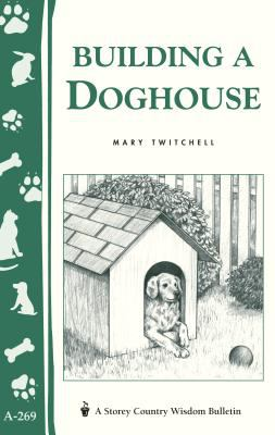 Building a Doghouse: (Storey's Country Wisdom Bulletins A-269) 9781580173612