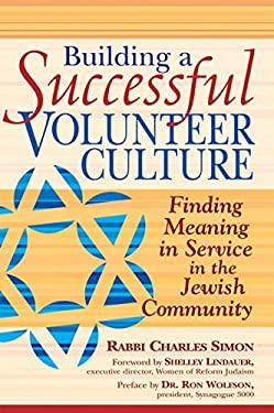 Building a Successful Volunteer Culture: Finding Meaning in Service in the Jewish Community 9781580234085