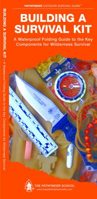 Building a Survival Kit: A Waterproof Pocket Guide to the Key Components for Wilderness Survival 9781583557051