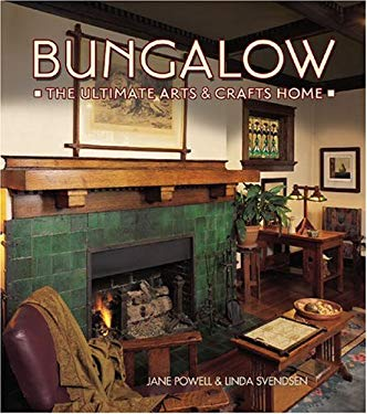 Bungalow: The Ultimate Arts & Crafts Home 9781586853044