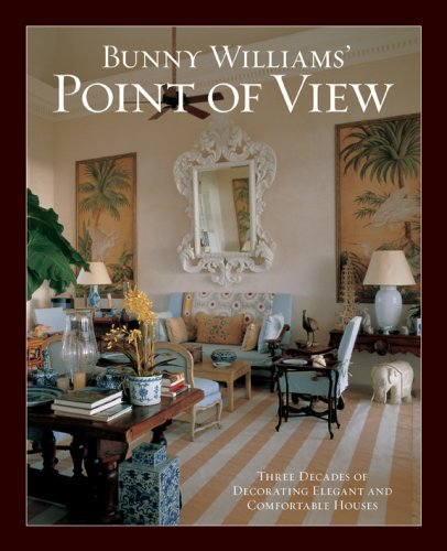 Bunny Williams' Point of View: Three Decades of Decorating Elegant and Comfortable Houses 9781584796244