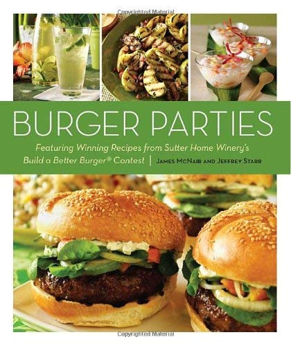 Burger Parties: Featuring Winning Recipes from Sutter Home Winery's Build a Bet Ter Burger Contest 9781580081108