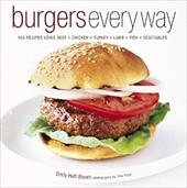Burgers Every Way: 100 Recipes Using Beef, Chicken, Turkey, Lamb, Fish, and Vegetables 7177540