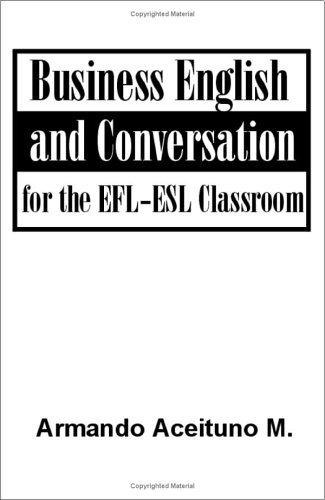Business English and Conversation: For the EFL-ESL Classroom 9781581127126