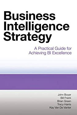 Business Intelligence Strategy: A Practical Guide for Achieving BI Excellence 9781583473627