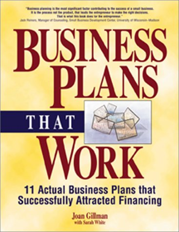 Business Plans That Work: 11 Actual Business Plans That Successfully Attracted Financing 9781580624572