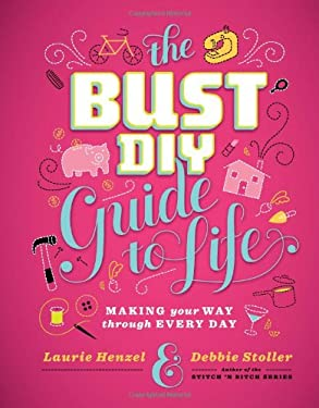 The Bust DIY Guide to Life: Making Your Way Through Every Day 9781584798965