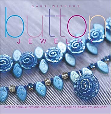 Button Jewelry: Over 25 Original Designs for Necklaces, Earrings, Bracelets and More 9781581809145