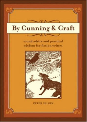 By Cunning and Craft : Sound Advice and Practical Wisdom for Fiction Writers