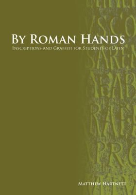 By Roman Hands: Inscriptions and Graffiti for Students of Latin 9781585102945
