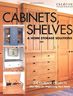Cabinets, Shelves & Home Storage Solutions: Practical Ideas & Projects for Organizing Your Home 9781580112123