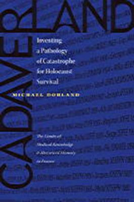 Cadaverland : Inventing a Pathology of Catastrophe for Holocaust Survival