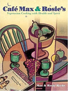 Cafe Max and Rosie's: Vegetarian Cooking with Health and Spirit