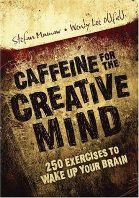 Caffeine for the Creative Mind: 250 Exercises to Wake Up Your Brain 9781581808674