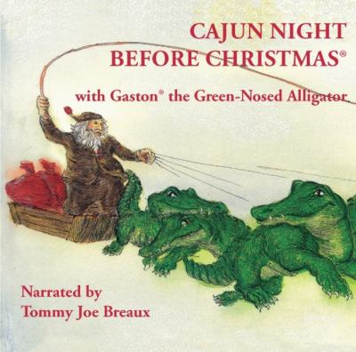 Cajun Night Before Christmas with Gaston the Green-Nosed Alligator 9781589807068