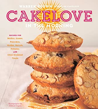 Cakelove in the Morning: Recipes for Muffins, Scones, Pancakes, Waffles, Biscuits, Frittatas, and Other Breakfast Treats 9781584798941