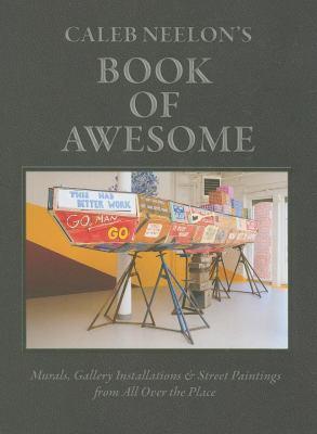 Caleb Neelon's Book of Awesome 9781584233060