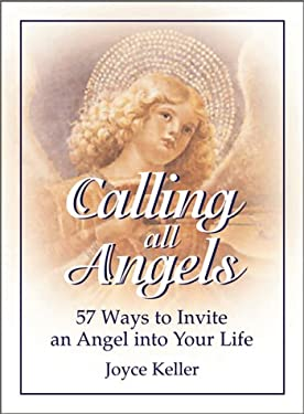Calling All Angels! Calling All Angels!: 57 Ways to Invite an Angel Into Your Life 57 Ways to Invite an Angel Into Your Life 9781580624299