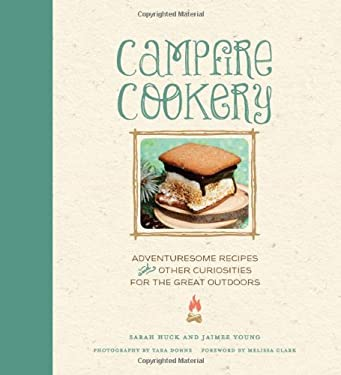 Campfire Cookery: Adventuresome Recipes and Other Curiosities for the Great Outdoors 9781584799078