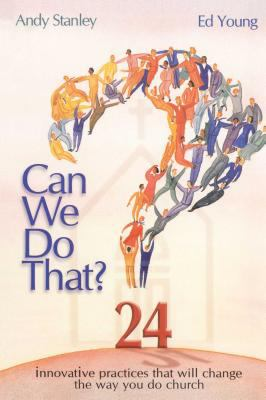 Can We Do That?: Innovative Practices That Wil Change the Way You Do Church 9781582294575