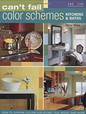 Can't Fail Color Schemes: Kitchen & Bath: How to Choose Color for Stone and Tile Surfaces, Cabinets & Walls 9781580114134