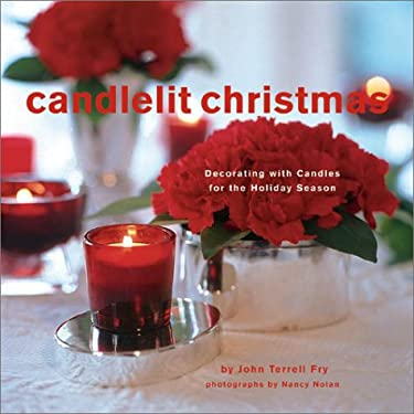 Candlelit Christmas: Decorating with Candles for the Holiday Season 9781584792949