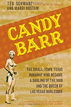 Candy Barr: The Small-Town Texas Runaway Who Became a Darling of the Mob and the Queen of Las Vegas Burlesque 9781589793415