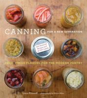 Canning for a New Generation: A Seasonal Guide to Filling the Modern Pantry 9781584798644