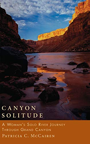 Canyon Solitude: A Woman's Solo River Journey Through the Grand Canyon 9781580050074