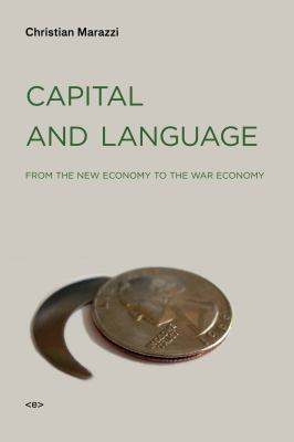 Capital and Language: From the New Economy to the War Economy 9781584350675