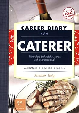 Career Diary of a Caterer: Thirty Days Behind the Scenes with a Professional 9781589650312