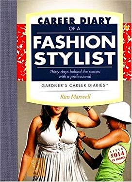 Career Diary of a Fashion Stylist: Thirty Days Behind the Scenes with a Professional 9781589650381