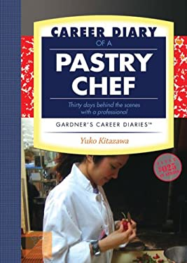 Career Diary of a Pastry Chef: Thirty Days Behind the Scenes with a Professional 9781589650541