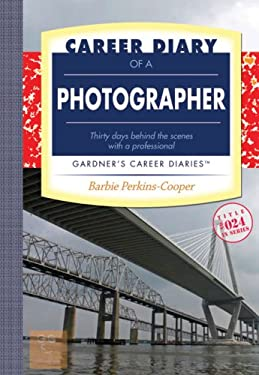 Career Diary of a Photographer: Thirty Days Behind the Scenes with a Professional 9781589650473