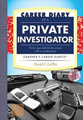 Career Diary of a Private Investigator: Thirty Days Behind the Scenes with a Professional