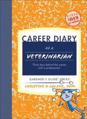 Career Diary of a Veterinarian: Thirty Days Behind the Scenes with a Professional 9781589650435