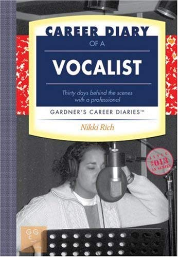 Career Diary of a Vocalist: Thirty Days Behind the Scenes with a Professional 9781589650374