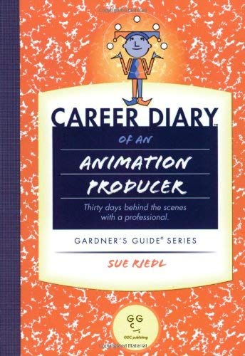 Career Diary of an Animation Producer: Thirty Days Behind the Scenes with a Professional 9781589650114