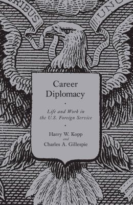 Career Diplomacy: Life and Work in the U.S. Foreign Service 9781589012196