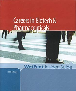Careers in Biotech & Pharmaceuticals, 2006 Edition: Wetfeet Insider Guide 9781582075303