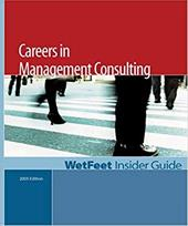 Careers in Management Consulting, 2005 Edition: Wetfeet Insider Guide