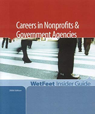Careers in Nonprofits and Government Agencies, 2006 Edition: Wetfeet Insider Guide 9781582075365
