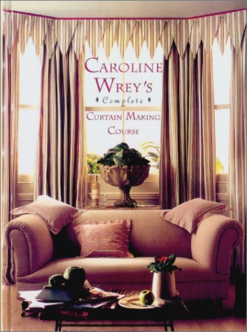 Caroline Wrey's Complete Curtain Making Course 9781585672882