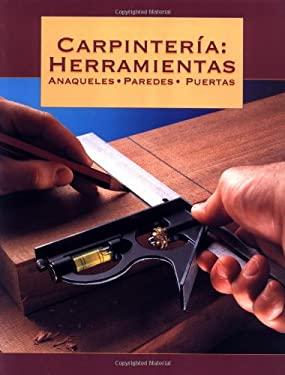 Carpinteria: Herramientas--Anaqueles--Paredes--Puertas: Carpentry: Tools, Walls, Shelves, & Doors 9781589230989