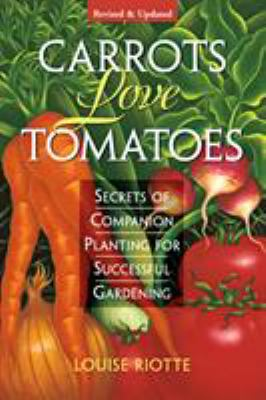 Carrots Love Tomatoes: Secrets of Companion Planting for Successful Gardening 9781580170277