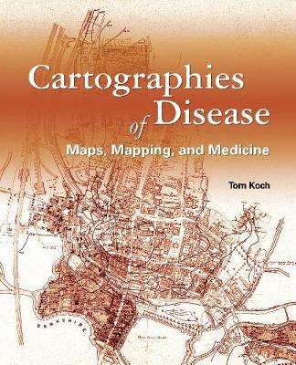 Cartographies of Disease: Maps, Mapping, and Medicine 9781589481206