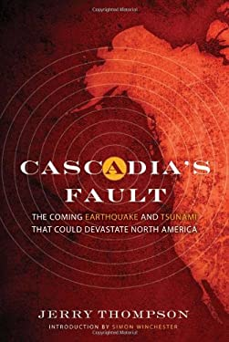 Cascadia's Fault: The Coming Earthquake and Tsunami That Could Devastate North America 9781582436432