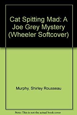 Cat Spitting Mad: A Joe Grey Mystery 9781587241581