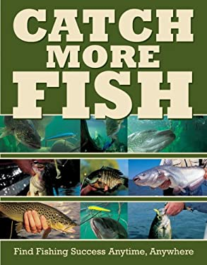 Catch More Fish: Find Fishing Success Anytime, Anywhere 9781581593655