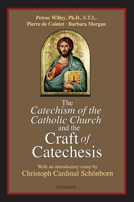 Catechism of the Catholic Church and the Craft of Catechesis 9781586172213